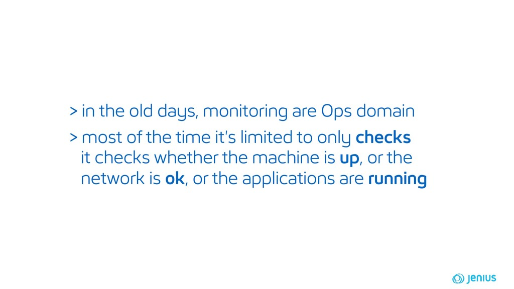> in the old days, monitoring are Ops domain > ...