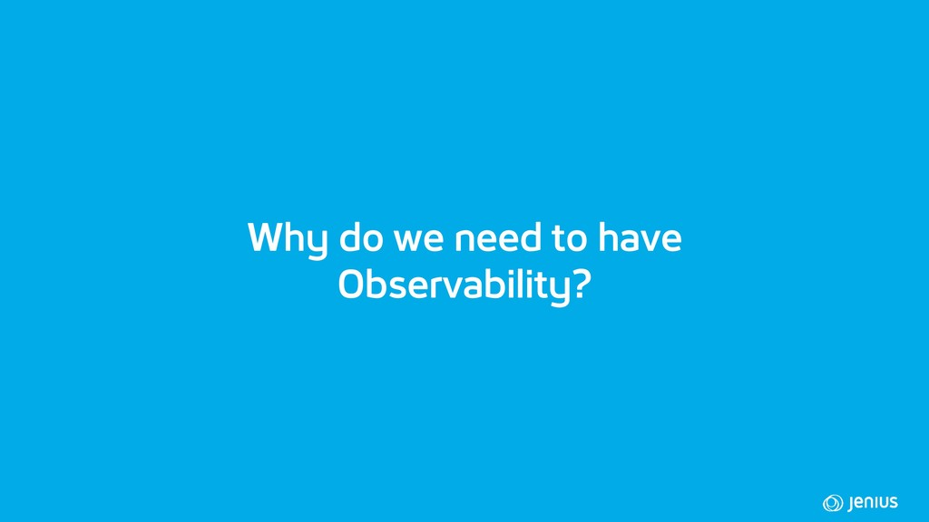 Why do we need to have Observability?