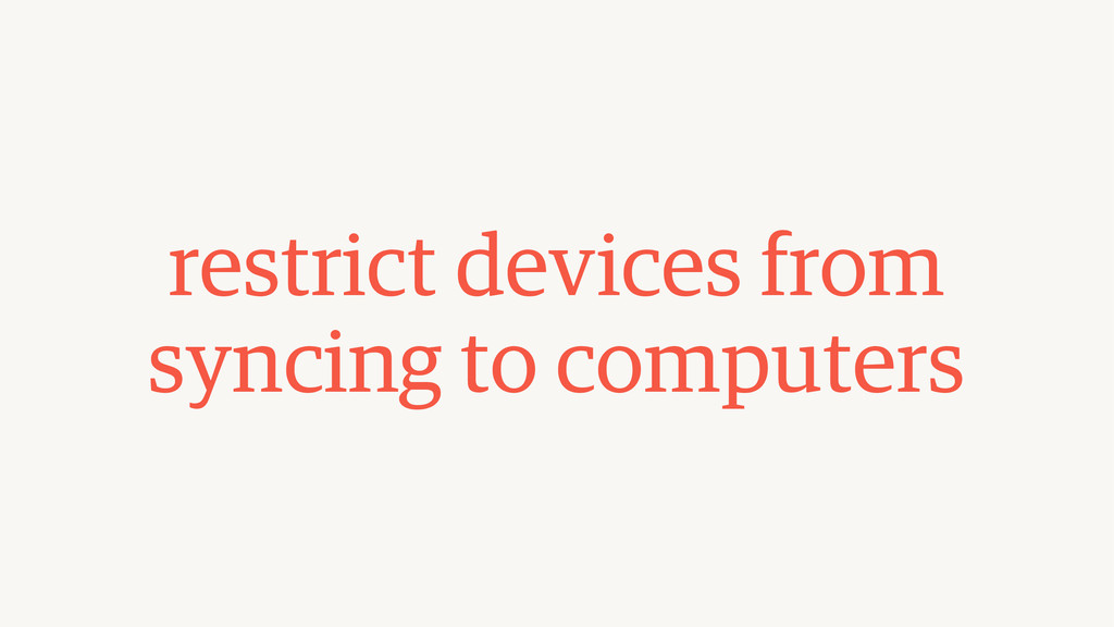 restrict devices from syncing to computers