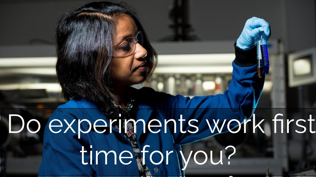 Do experiments work first time for you?