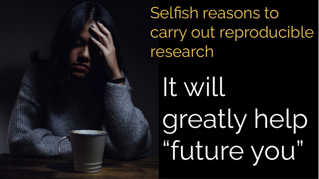"It will greatly help ""future you"" Selfish reason..."