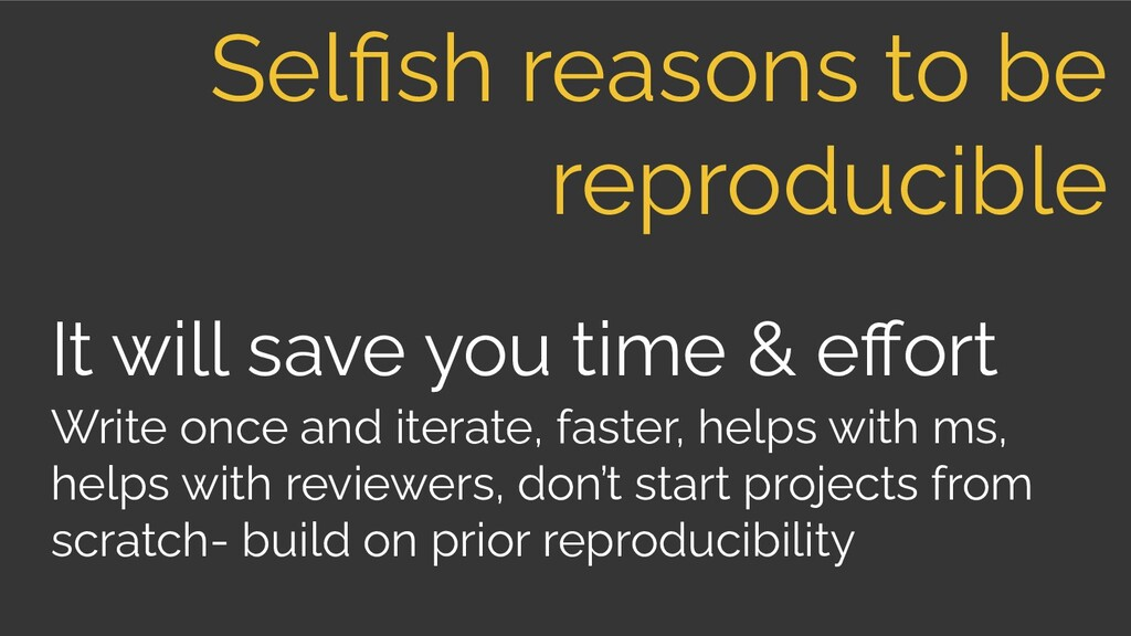 It will save you time & effort Selfish reasons to...