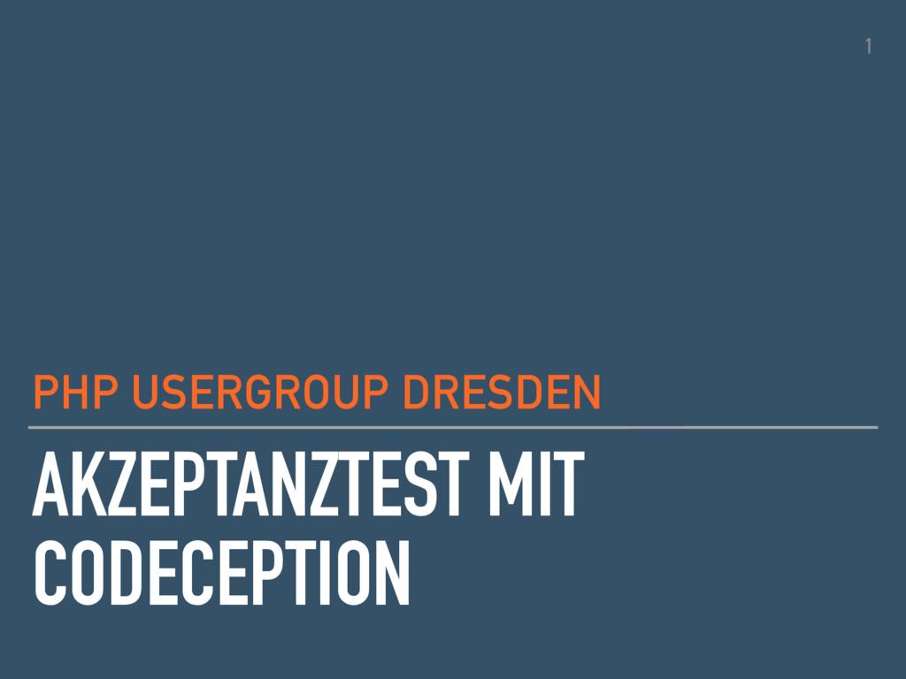 PHP USERGROUP DRESDEN AKZEPTANZTEST MIT CODECEP...