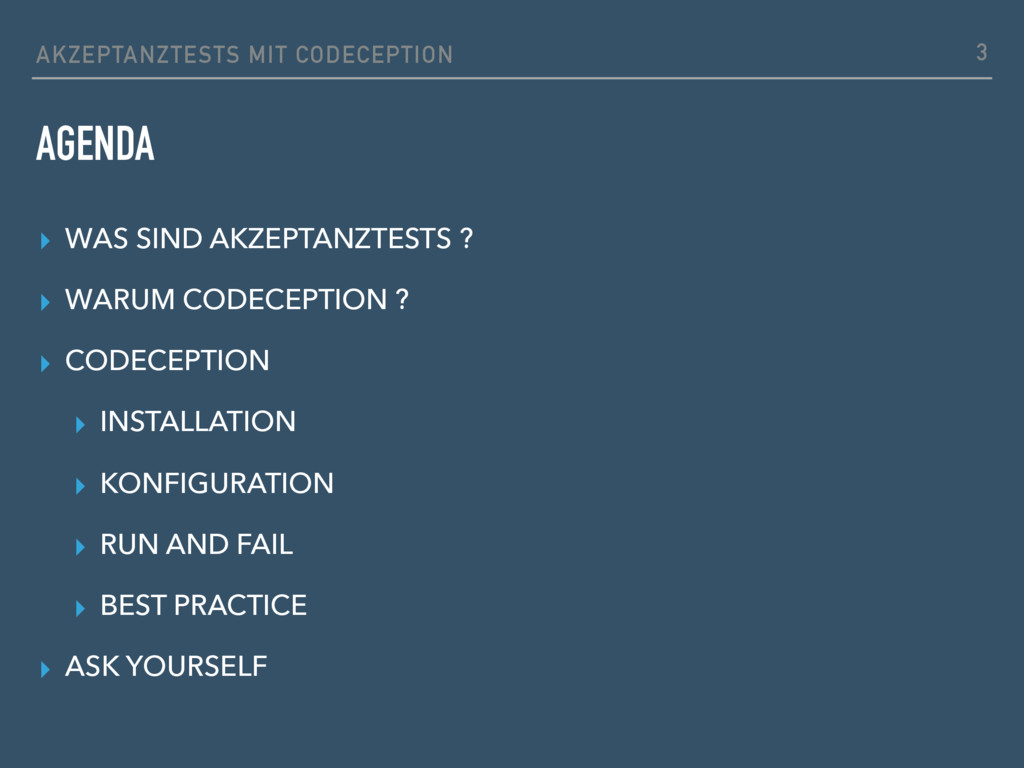 AKZEPTANZTESTS MIT CODECEPTION AGENDA ▸ WAS SIN...