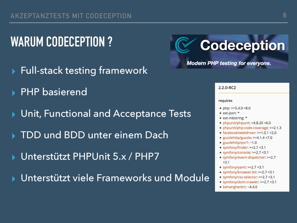 WARUM CODECEPTION ? ▸ Full-stack testing framew...