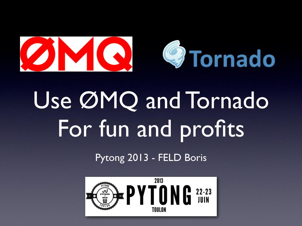 Use ØMQ and Tornado For fun and profits Pytong 2...