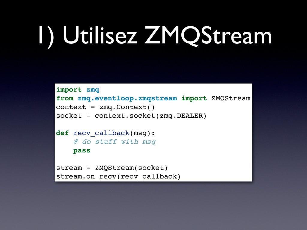 1) Utilisez ZMQStream import zmq from zmq.event...