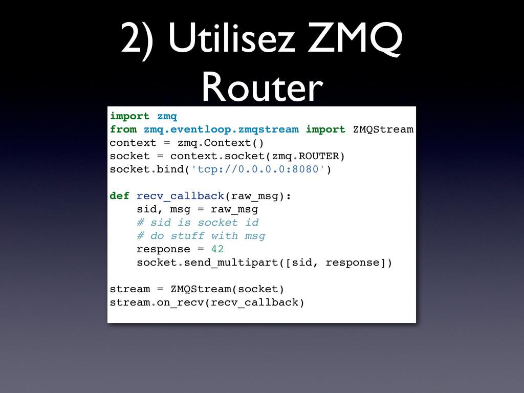2) Utilisez ZMQ Router import zmq from zmq.even...
