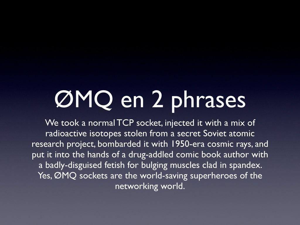 ØMQ en 2 phrases We took a normal TCP socket, i...