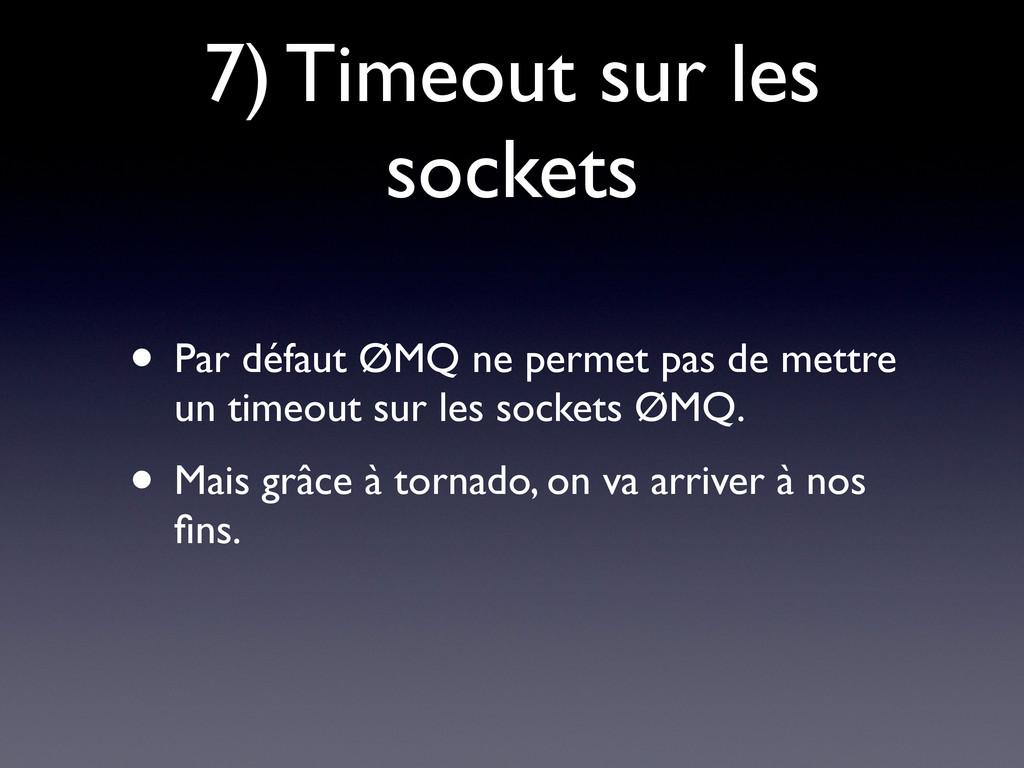 7) Timeout sur les sockets • Par défaut ØMQ ne ...