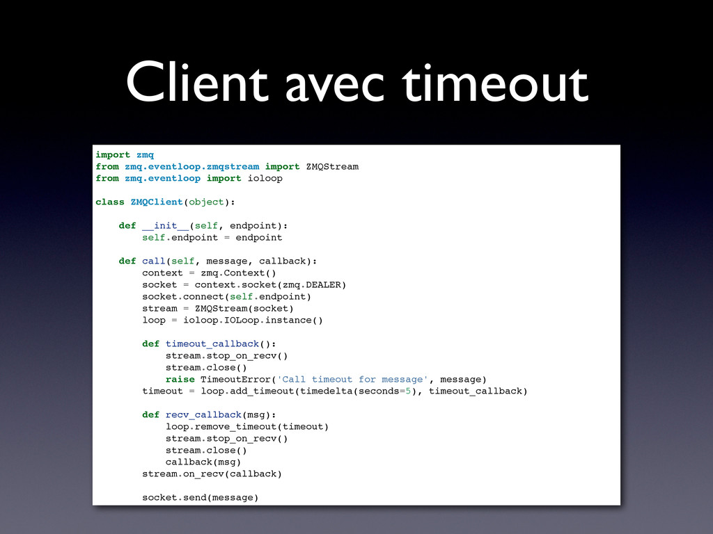 Client avec timeout import zmq from zmq.eventlo...
