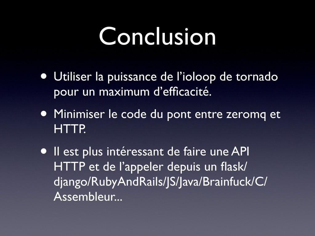 Conclusion • Utiliser la puissance de l'ioloop ...