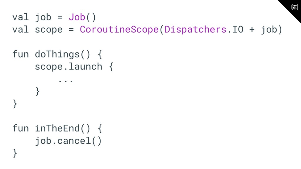 val job = Job() val scope = CoroutineScope(Disp...