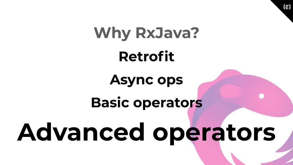 Why RxJava? Retrofit Async ops Basic operators A...