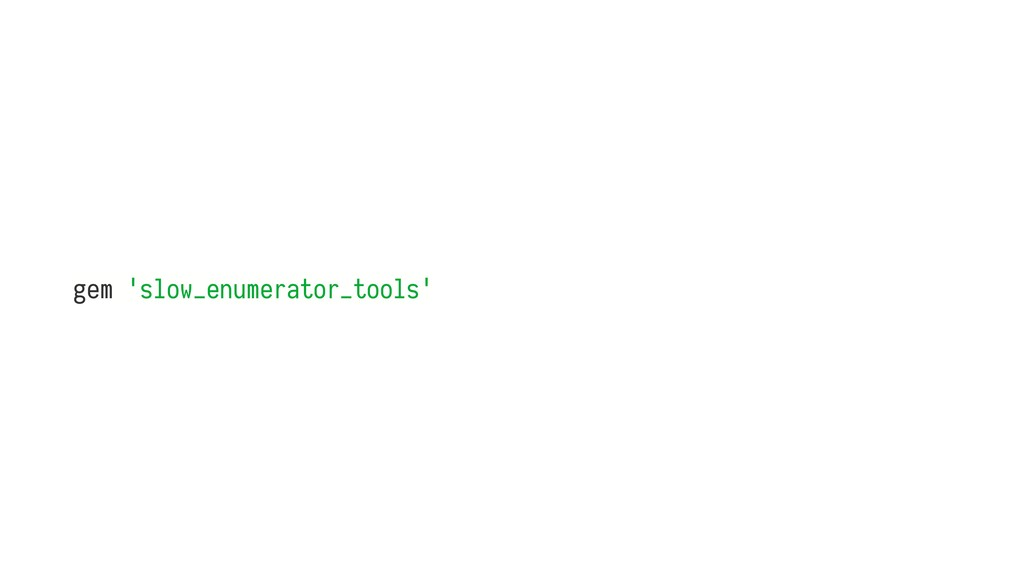 gem 'slow_enumerator_tools'