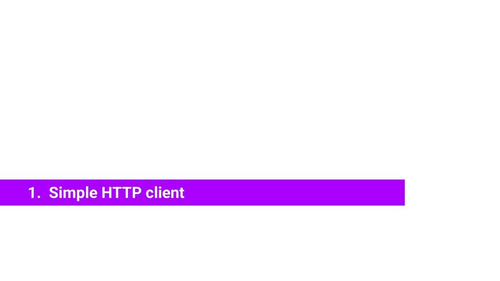 1. Simple HTTP client