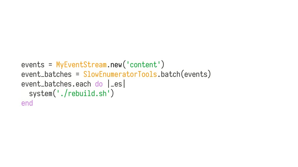 events = MyEventStream.new('content') event_bat...