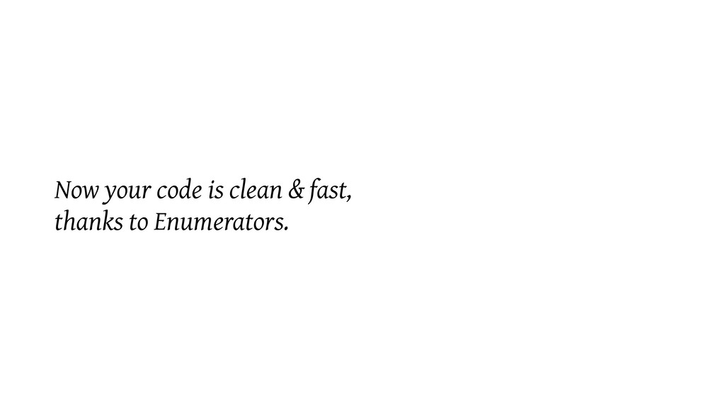 Now your code is clean & fast, thanks to Enumer...