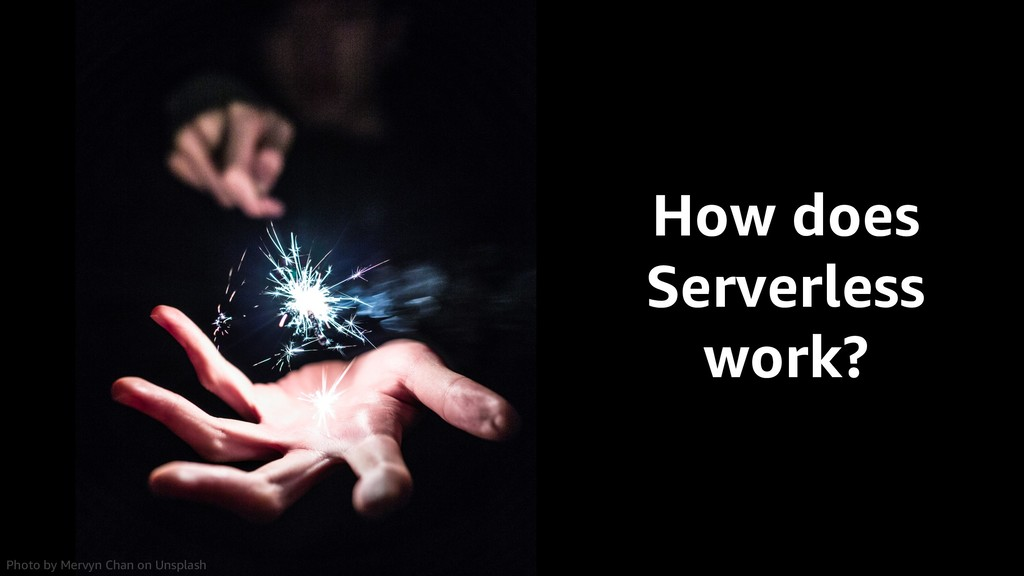 How does Serverless work? Photo by Mervyn Chan ...