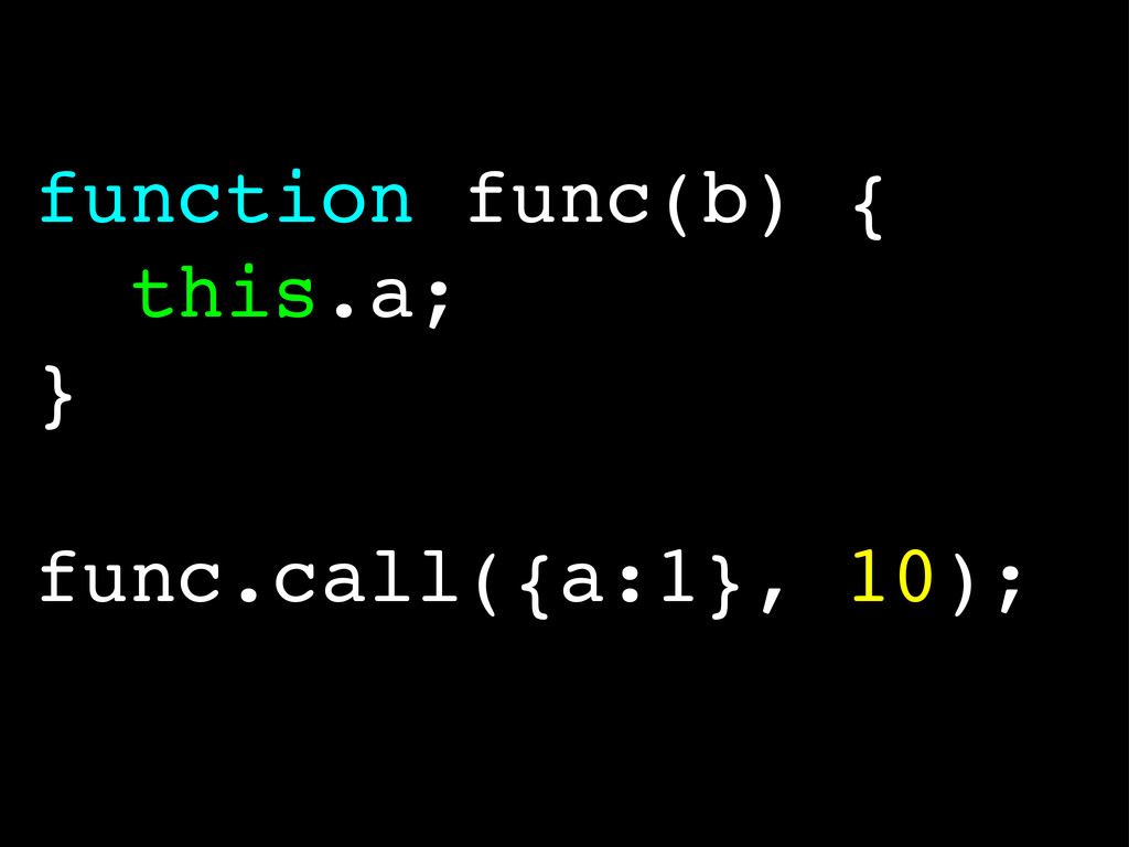 function func(b) { this.a; } func.call({a:1}, 1...