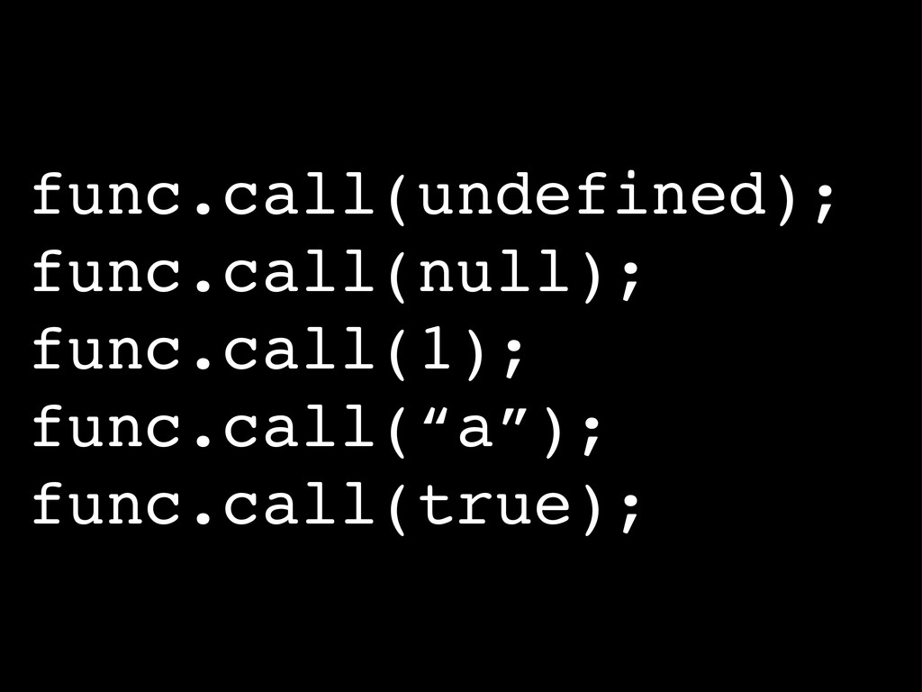 func.call(undefined); func.call(null); func.cal...