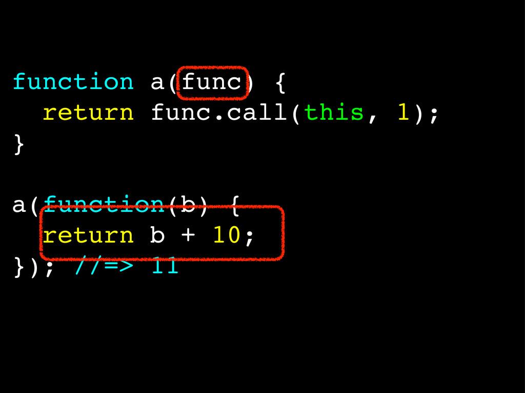 function a(func) { return func.call(this, 1); }...