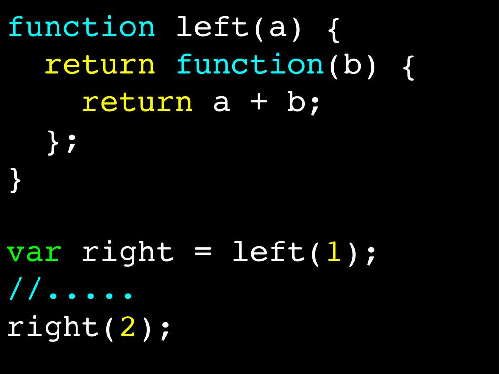 function left(a) { return function(b) { return ...