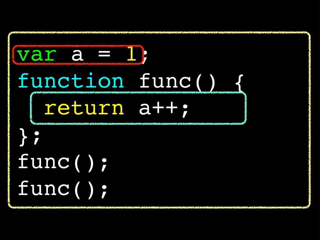 var a = 1; function func() { return a++; }; fun...