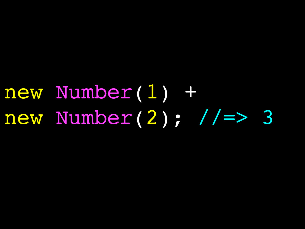 new Number(1) + new Number(2); //=> 3