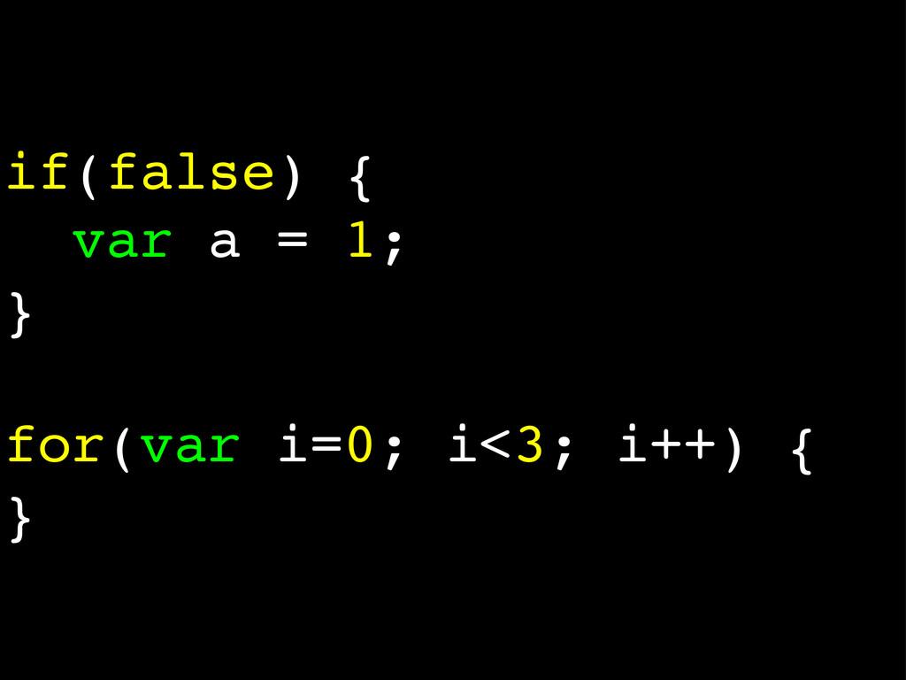 if(false) { var a = 1; } for(var i=0; i<3; i++)...