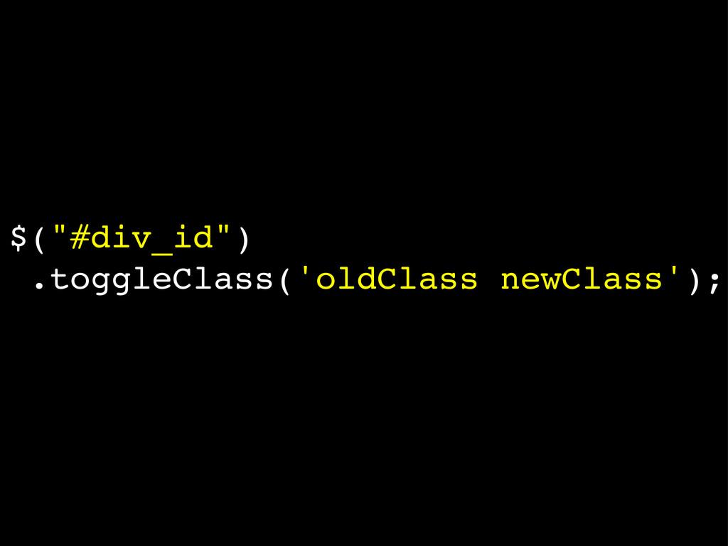 "$(""#div_id"") .toggleClass('oldClass newClass');"