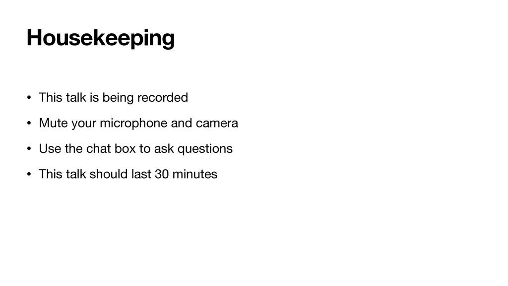 Housekeeping • This talk is being recorded  • M...