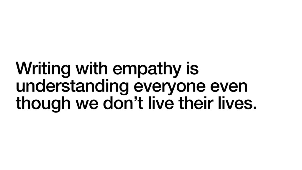 Writing with empathy is understanding everyone ...