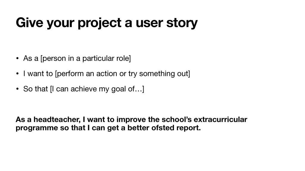 Give your project a user story • As a [person i...
