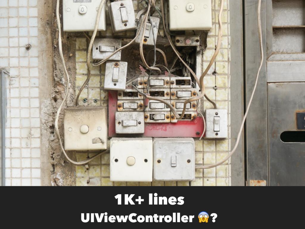 1K+ lines  UIViewController ?