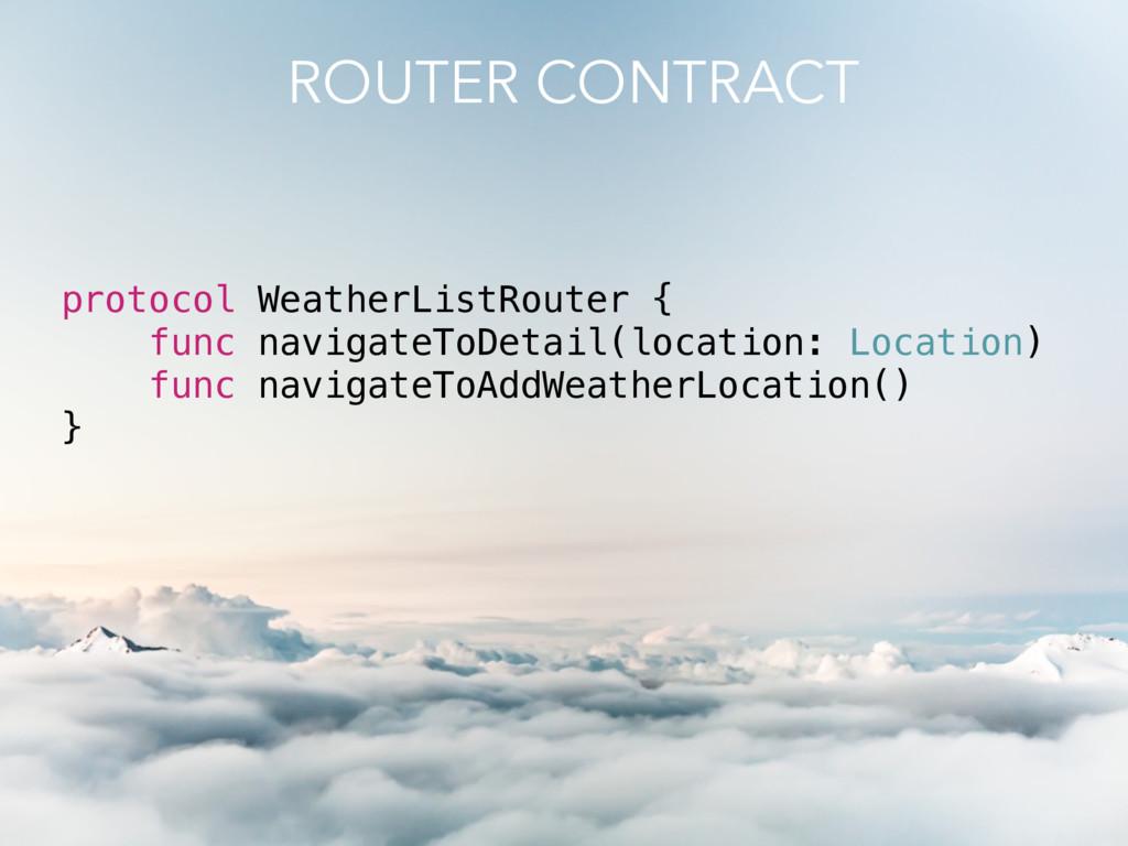 protocol WeatherListRouter { func navigateToDet...