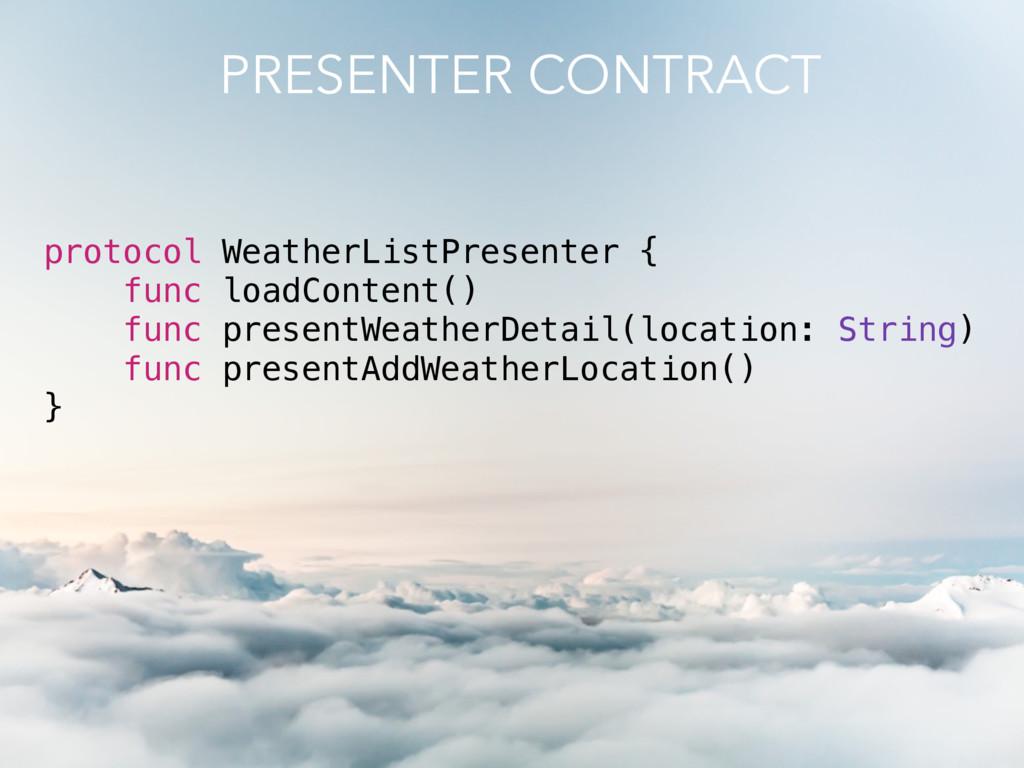 protocol WeatherListPresenter { func loadConten...