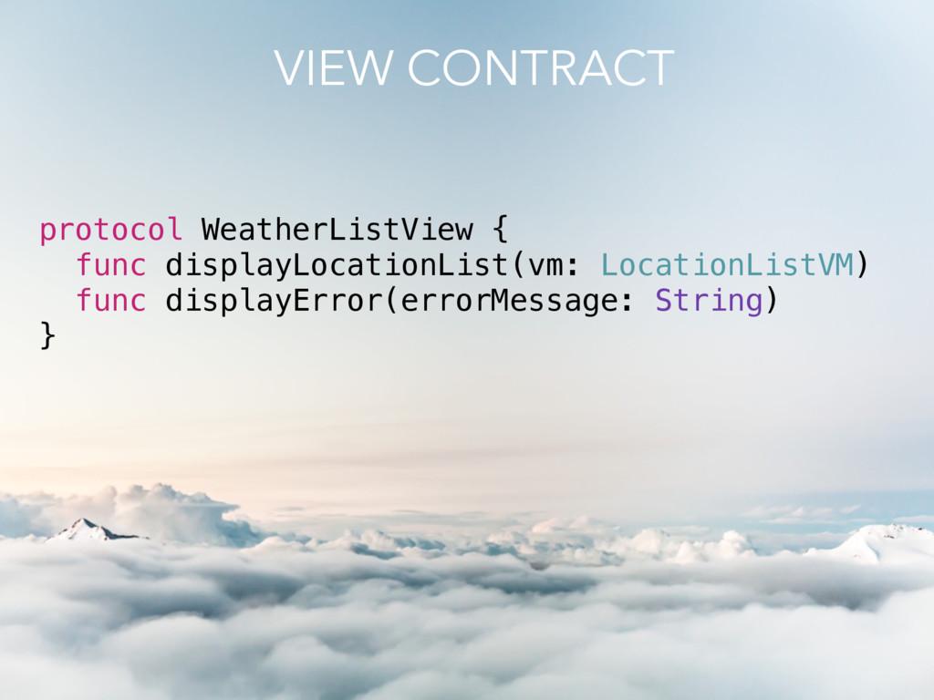 protocol WeatherListView { func displayLocation...