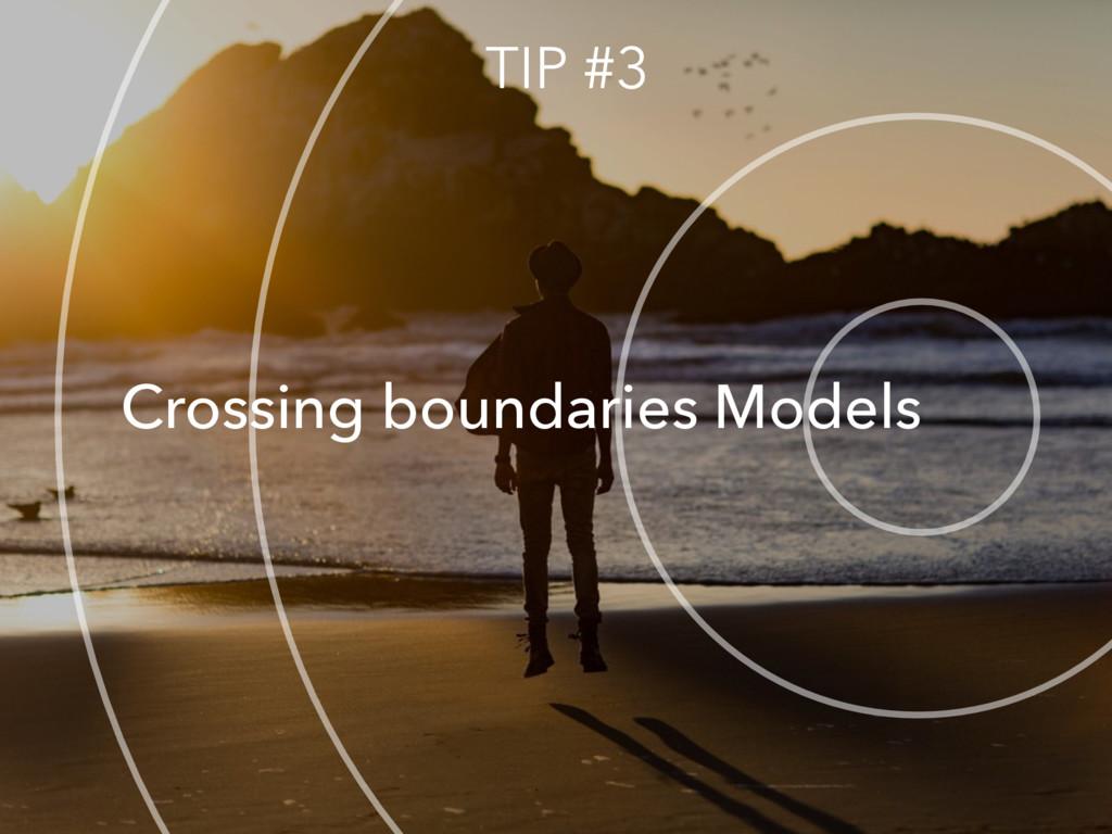 Crossing boundaries Models TIP #3