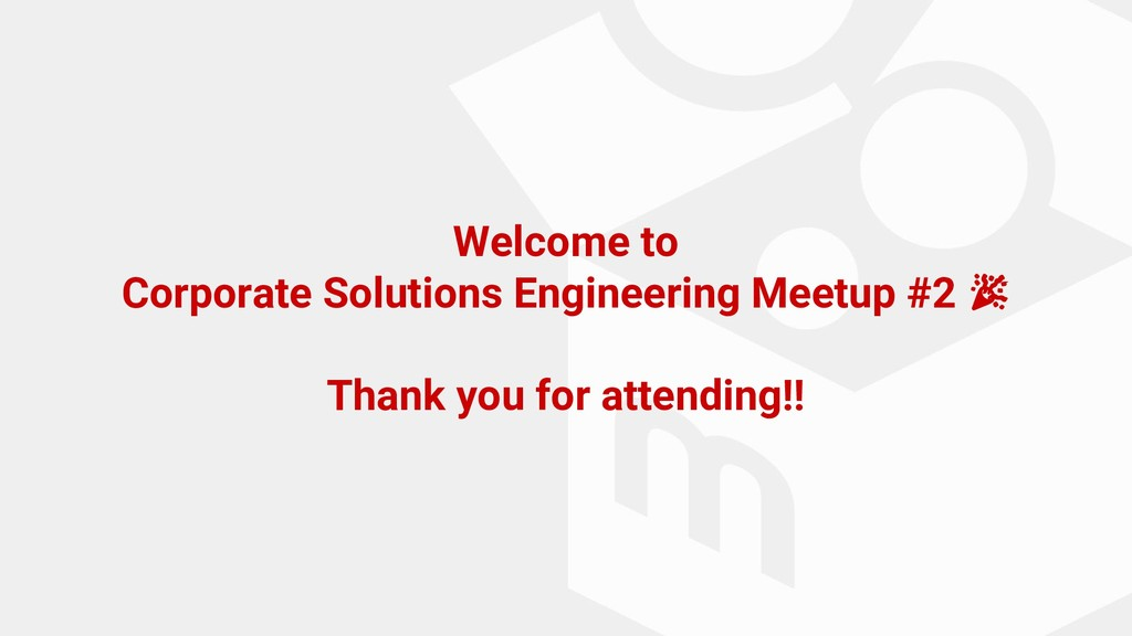 Welcome to Corporate Solutions Engineering Meet...