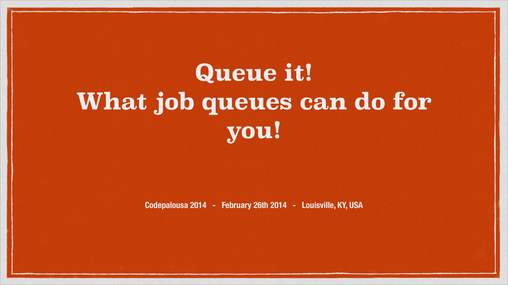 Queue it! What job queues can do for you! Codep...