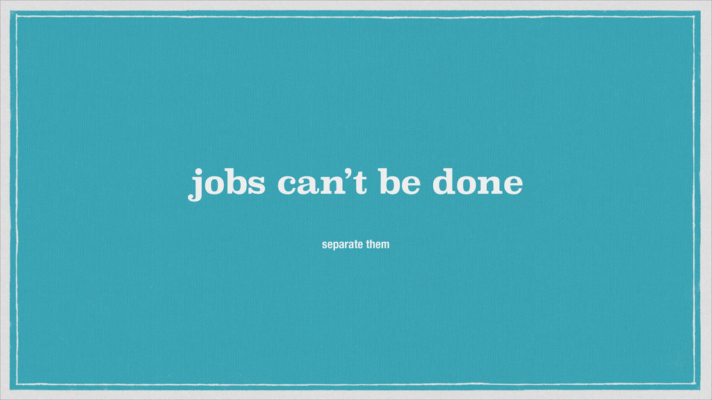 jobs can't be done separate them