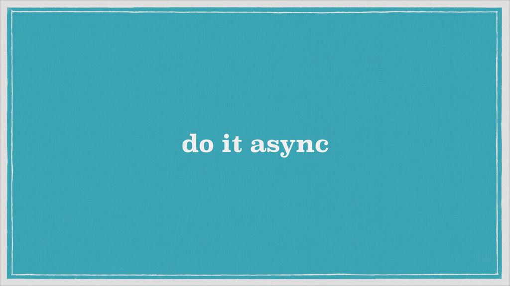 do it async