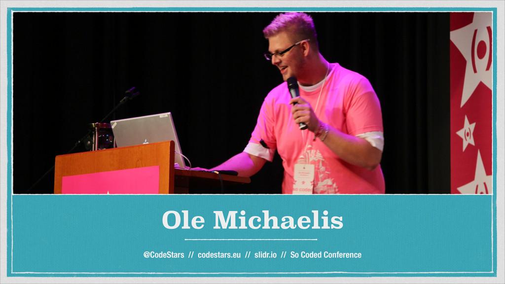 Ole Michaelis @CodeStars // codestars.eu // sli...