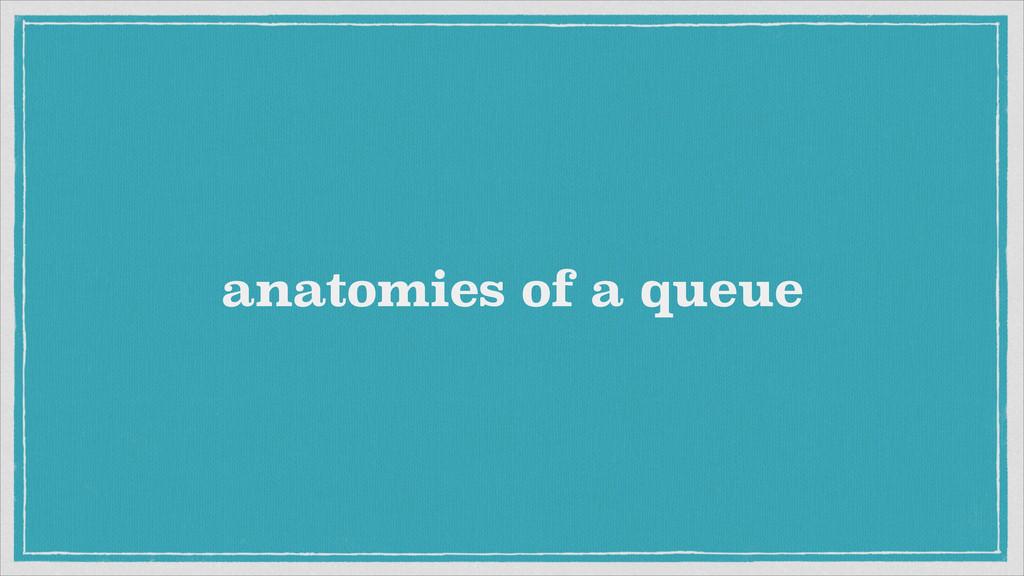 anatomies of a queue