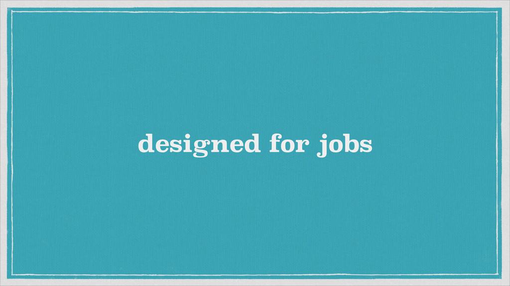designed for jobs