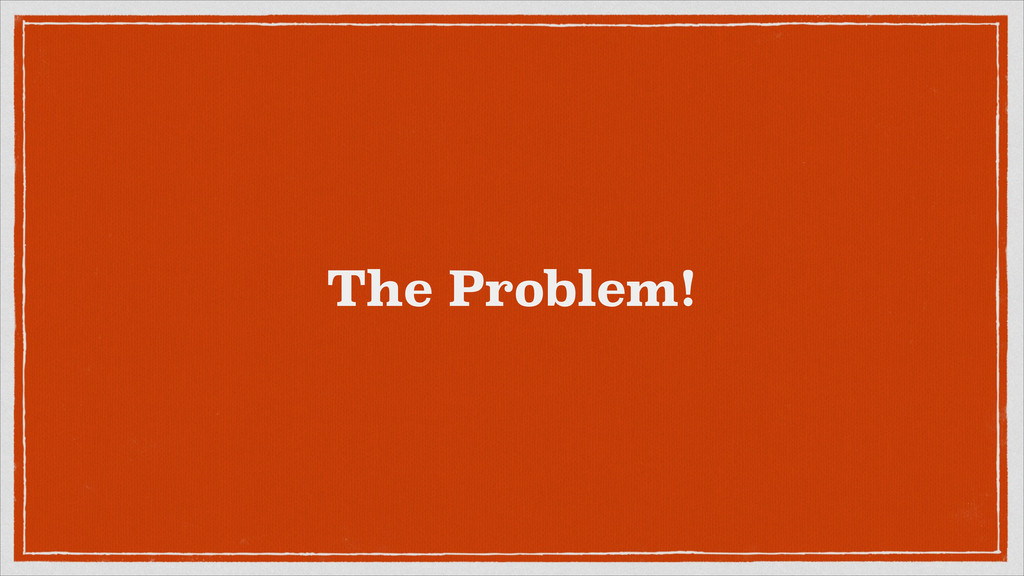 The Problem!