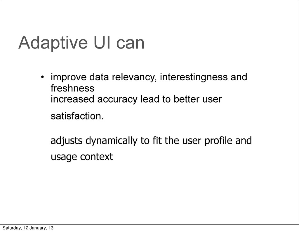 Adaptive UI can • improve data relevancy, inter...