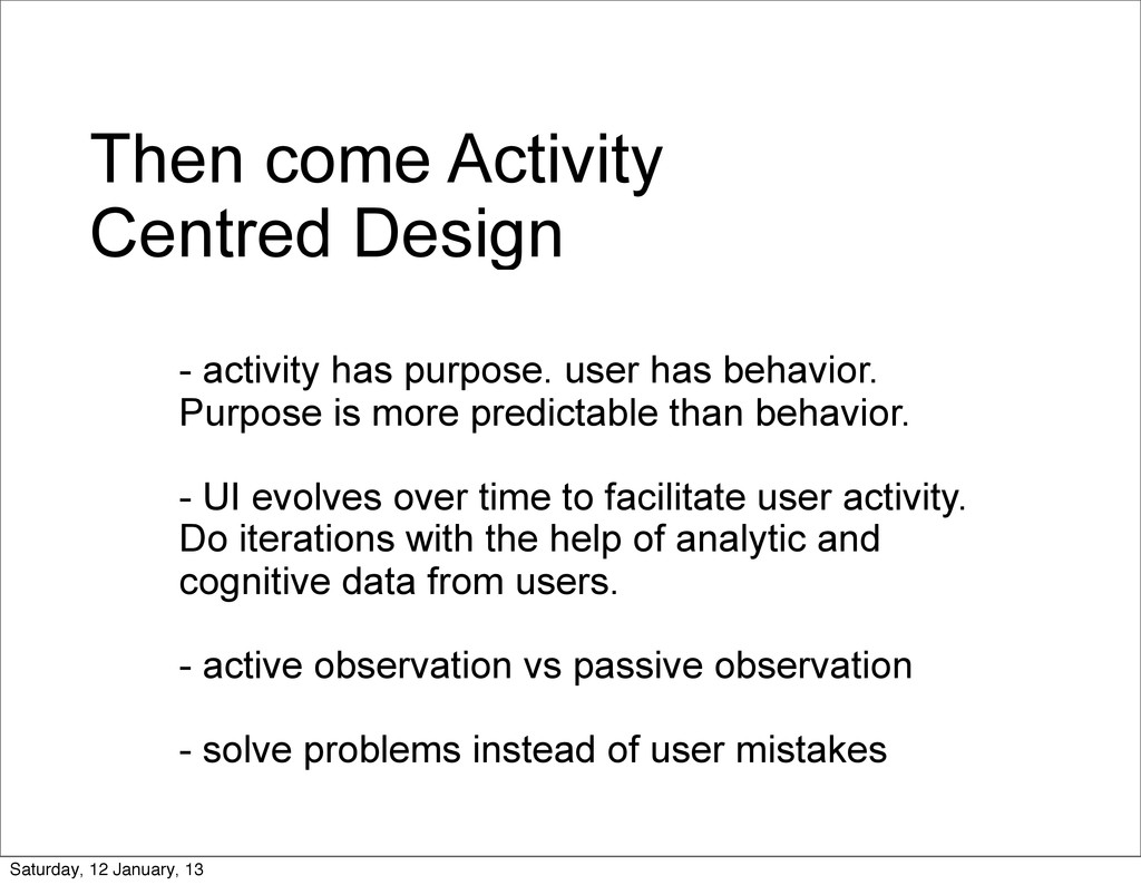 Then come Activity Centred Design - activity ha...