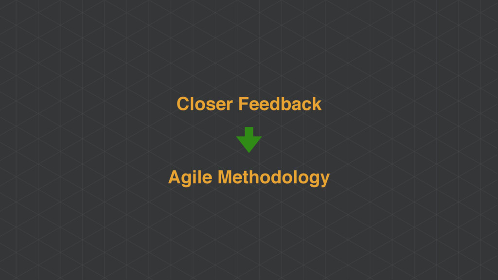 Closer Feedback Agile Methodology